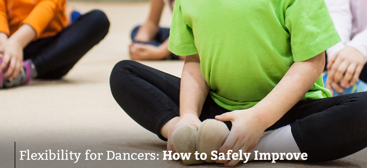 Flexibility for Dancers: How to Safely Improve