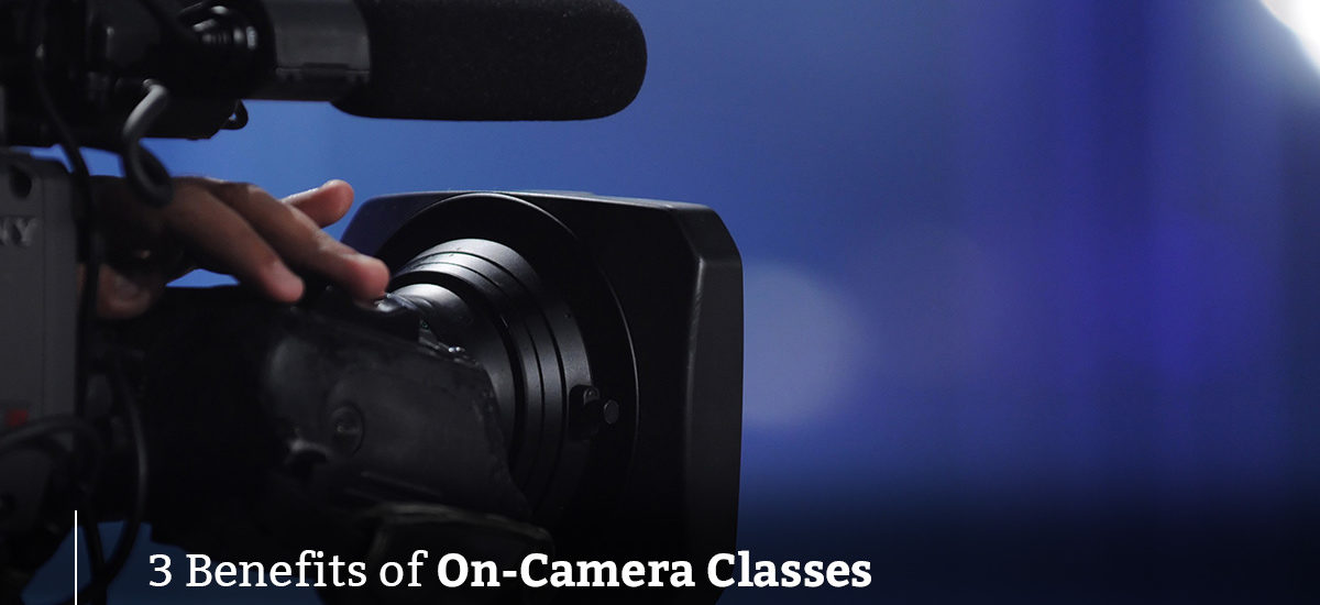 Three Benefits of On-Camera Classes
