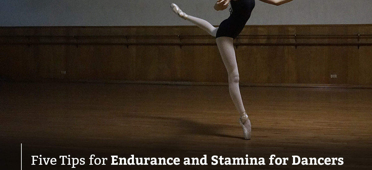Five Tips for Endurance and Stamina for Dancers